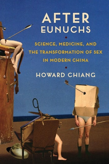 After Eunuchs  Science, Medicine, and the Transformation of Sex in Modern China