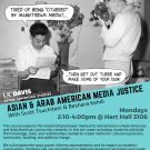 "Flier for Media Justice class featuring a white man standing filming an Asian American man sitting and reading. Speech bubbles from Asian American man say, ""Tired of being 'Othered"" by mainstream media? Then get out there and make some of your own!"""